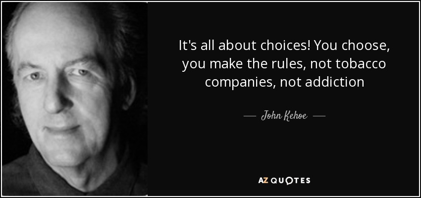 quote-it-s-all-about-choices-you-choose-you-make-the-rules-not-tobacco-companies-not-addiction-john-kehoe-67-2-0239